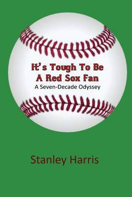 It's Tough to Be a Red Sox Fan - A Seven-Decade Odyssey