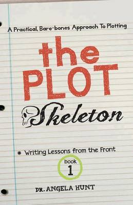 The Plot Skeleton: A Practical, Bare Boned Approach That Works for Children's Books, Short Stories, Novels, Screenplays, and Storytellers