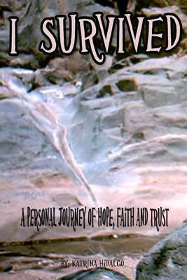 I Survived: A Personal Journey of Hope, Faith and Trust