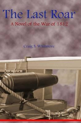 The Last Roar: A Novel of the War of 1812