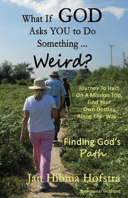 What If God Asks You to Do Something... Weird?: Finding God's Path
