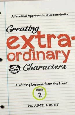 Creating Extraordinary Characters: A Simple, Practical Approach to Creating Unforgettable Characters