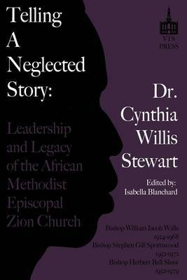 Telling a Neglected Story: Leadership of the African Methodist Episcopal Zion Church in Difficult Times