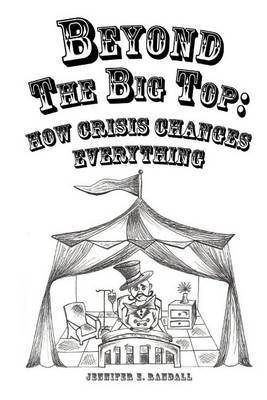 Beyond the Big Top: How Crisis Changes Everything