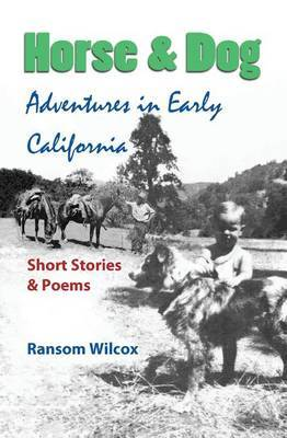 Horse & Dog Adventures in Early California  : Short Stories & Poems