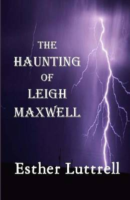 The Haunting of Leigh Maxwell: A Story Well-Calculated to Keep You in Suspense