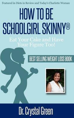 How to Be Schoolgirl Skinny: Eat Your Cake and Have Your Figure Too!