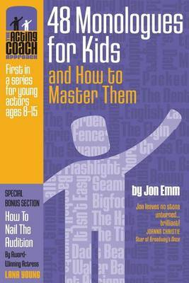 The Acting Coach Approach: 48 Monologues for Kids and How to Master Them