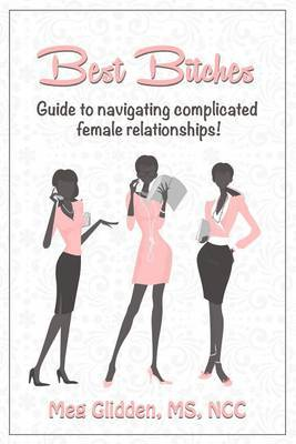 Best Bitches: Guide for Navigating Complicated Female Relationships
