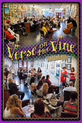 Verse on the Vine Anthology: A Celebration of Community, Poetry, Art & Wine