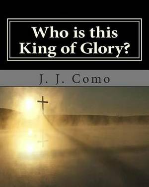 Who Is This King of Glory?: A New Commentary on the Book of the Revelation