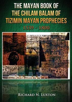 The Mayan Book of the Chilam Balam of Tizimin Mayan Prophecies 1539-1800