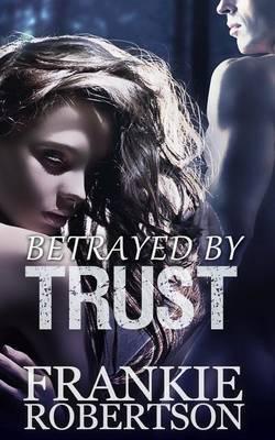 Betrayed by Trust: A Celestial Affairs Novel