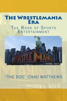 The Wrestlemania Era: The Book of Sports Entertainment