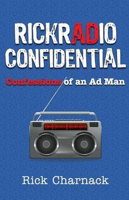 Rickradio Confidential: Confessions of an Ad Man