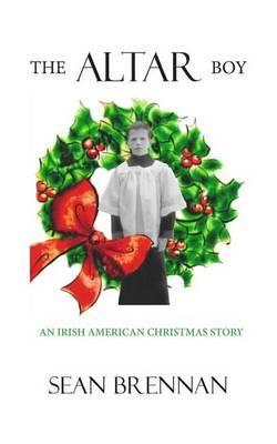 The Altar Boy: An Irish American Christmas Story