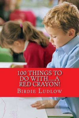 100 Things to Do With.....a Red Crayon!