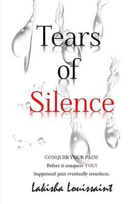 Tears of Silence: How to Conquer Your Pain. Before It Conquers You.
