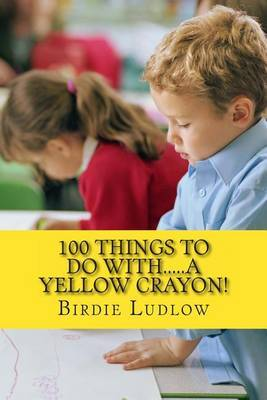 100 Things to Do With.....a Yellow Crayon!
