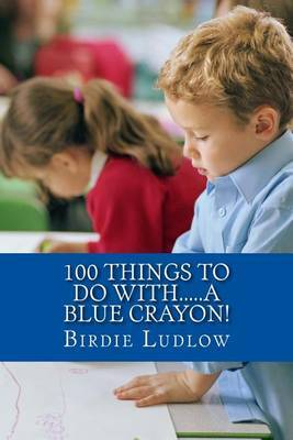 100 Things to Do With.....a Blue Crayon!