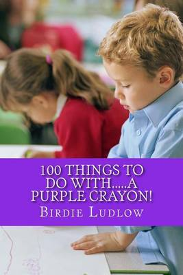 100 Things to Do With.....a Purple Crayon!