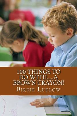 100 Things to Do With.....a Brown Crayon!