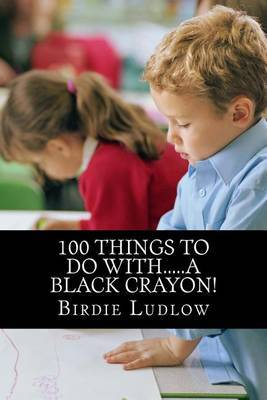 100 Things to Do With.....a Black Crayon!