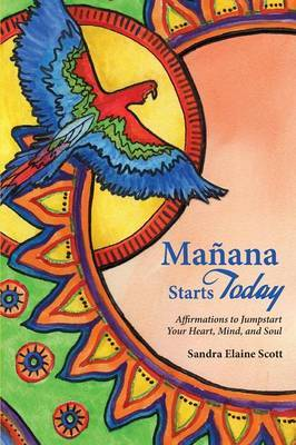 Manana Starts Today: Affirmations to Jumpstart Your Heart, Mind, and Soul