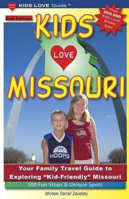 Kids Love Missouri, 2nd Edition: Your Family Travel Guide to Exploring Kid-Friendly Missouri. 500 Fun Stops & Unique Spots