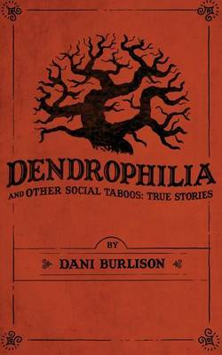 Dendrophilia and Other Social Taboos: True Stories