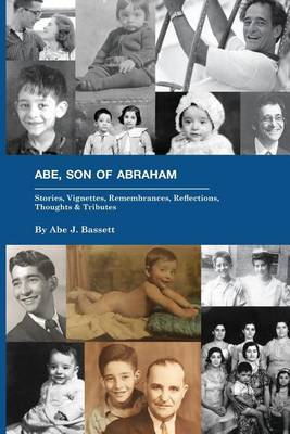 Abe, Son of Abraham: Stories, Vignettes, Remembrances, Reflections Thoughts & Tributes