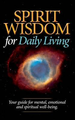 Spirit Wisdom for Daily Living: Your Guide for Mental, Emotional and Spiritual Well-Being