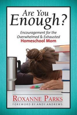 Are You Enough?: Encouragement for the Overwhelmed & Exhausted Homeschool Mom