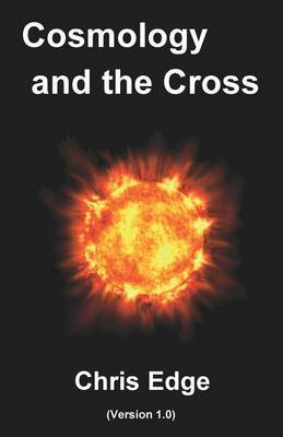 Cosmology and the Cross: (Version 1.0)