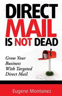Direct Mail Is Not Dead: Grow Your Business with Targeted Direct Mail