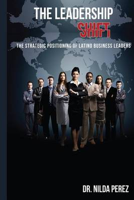 The Leadership Shift: The Strategic Positioning of Latino Business Leaders