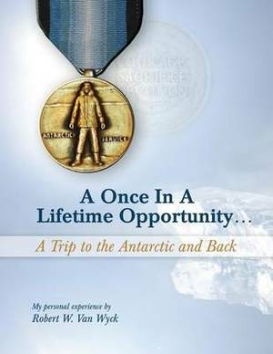 A Once in a Lifetime Opportunity: A Trip to the Antarctic and Back