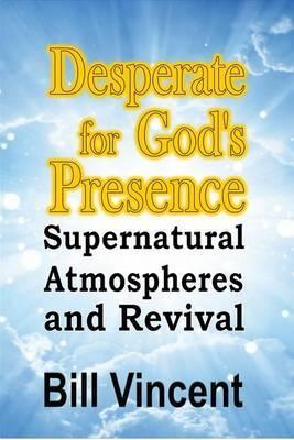 Desperate for God's Presence: Supernatural Atmospheres and Revival