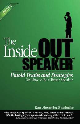 The Inside-Out Speaker: Untold Truths and Strategies on How to Be a Better Speaker