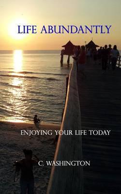 Life Abundantly: Enjoying Your Life Today