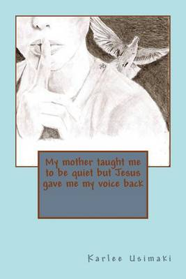My Mother Taught Me to Be Quiet But Jesus Gave Me My Voice Back