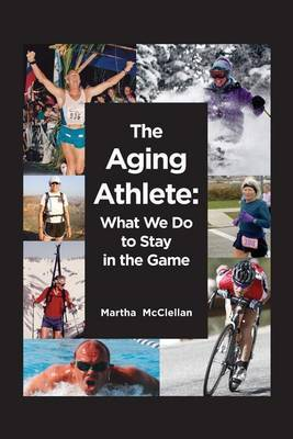 The Aging Athlete: What We Do to Stay in the Game