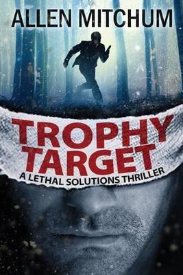 Trophy Target: A Lethal Solutions Thriller