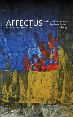 Affectus: Undergraduate Journal of Philosophy and Theory: Volume 1 Issue 1