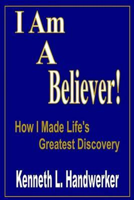 I Am a Believer!: How I Made Life S Greatest Discovery