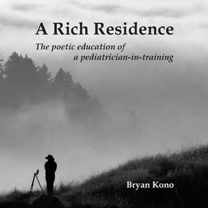 A Rich Residence: The Poetic Education of a Pediatrician-In-Training