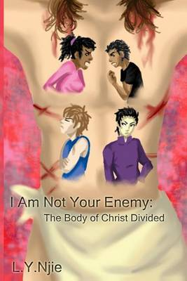 I Am Not Your Enemy: The Body of Christ Divided