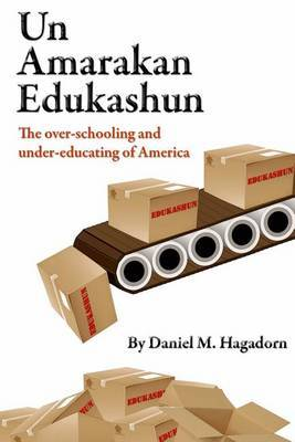 Un-American Education: The Over-Schooling and Under-Educating of America