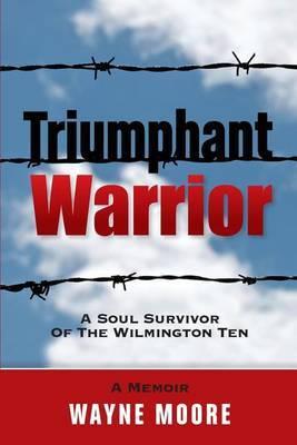 Triumphant Warrior: Memoir of a Soul Survivor of the Wilmington Ten