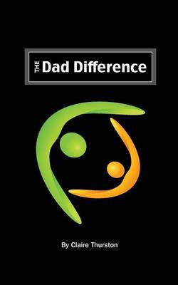 The Dad Difference: Five Ways You Impact Your Child and Your World